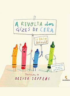 Capa do livro infantil A Revolta dos Gizes de Cera traz quatro gizes, um laranja, um azul, um verde e um vermelho, que segura um cartaz onde está escrito o nome do livro. Todos estão com expressão de protesto.