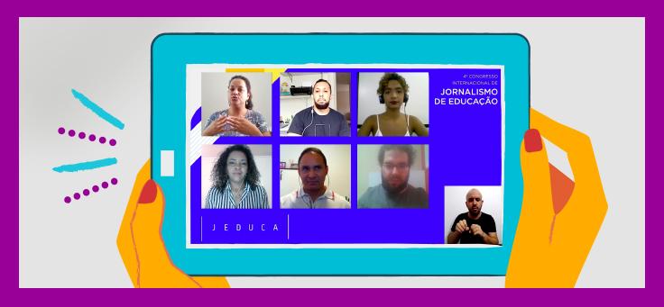 Imagem mostra ilustração de mãos segurando um tablet, onde se lê Jornalismo de Educação. Na tela, é possível ver alguns dos participantes do Jeduca, como se estivessem participando de uma live.