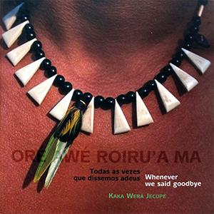 Oré Awé Roiru'a Ma – todas as vezes que dissemos adeus é uma das obras que faz referência à literatura indígena. A capa traz a foto de um colar feito com pedaços de ossos cortados em triângulo, intercalado por miçangas pretas e por um enfeite feito com penas pretas, verde e branca.