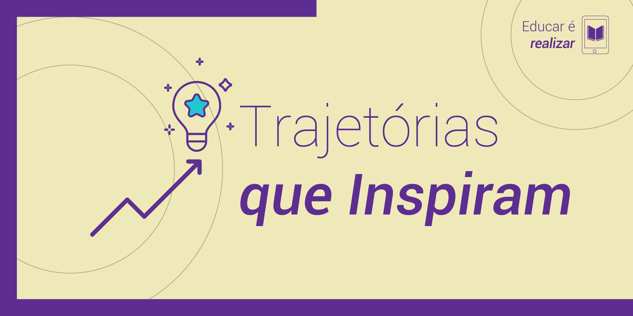 Arte de fundo bege e borda púrpura com os dizeres Trajetórias que Inspiram escrito em púrpura no centro da imagem. Do lado esquerdo, há um ícone de uma lâmpada com o desenho de uma estrela dentro e do lado direto, no canto superior, a frase Educar é incluir.