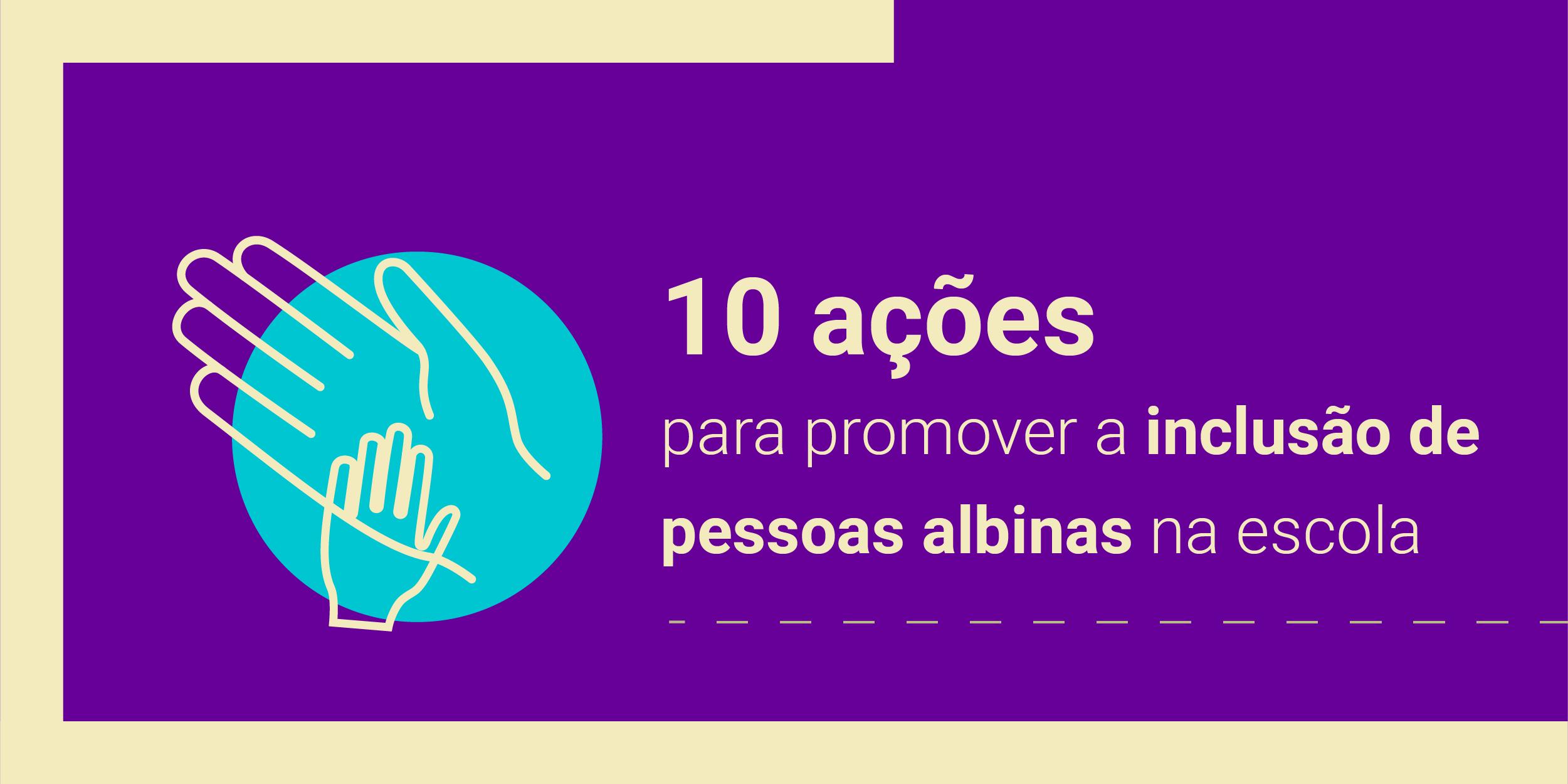 Imagem com a frase 10 ações para promover a inclusão de pessoas albinas na escola