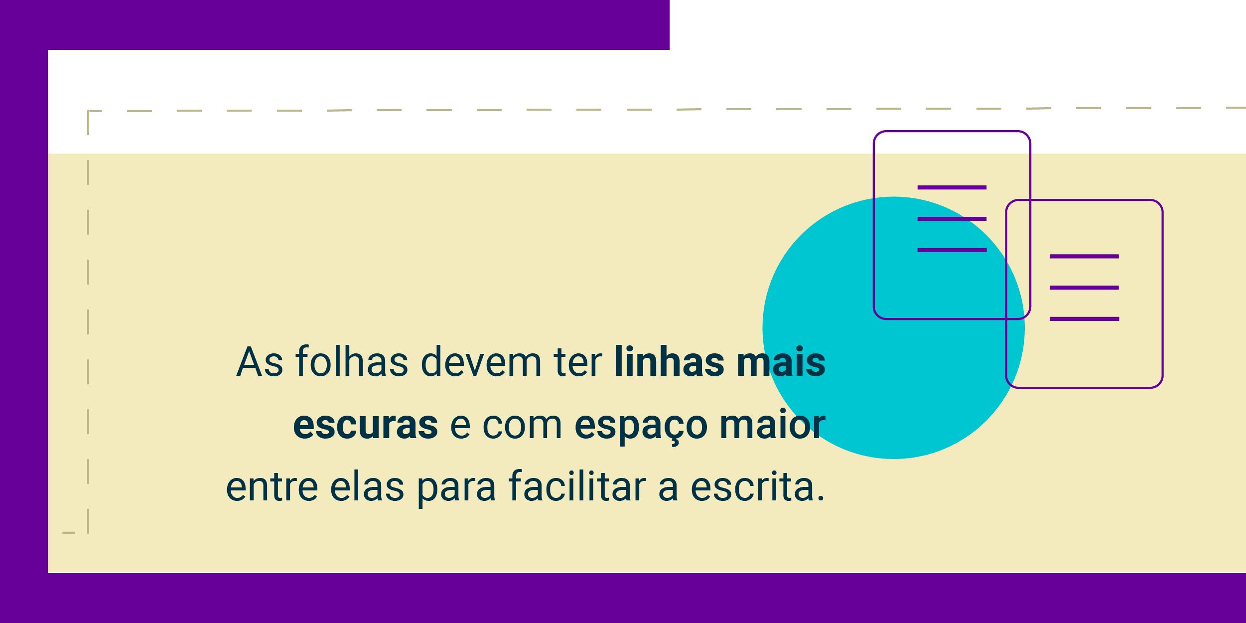 Imagem com a frase As folhas devem ter linhas mais escuras e com espaço maior entre elas para facilitar a escrita.