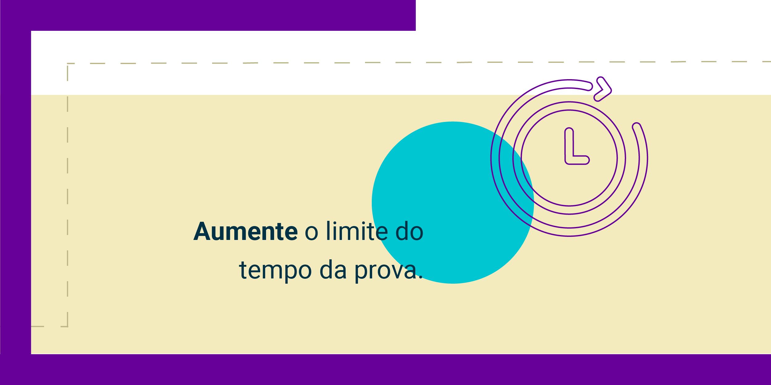 Imagem com a frase Aumente o limite do tempo de prova.