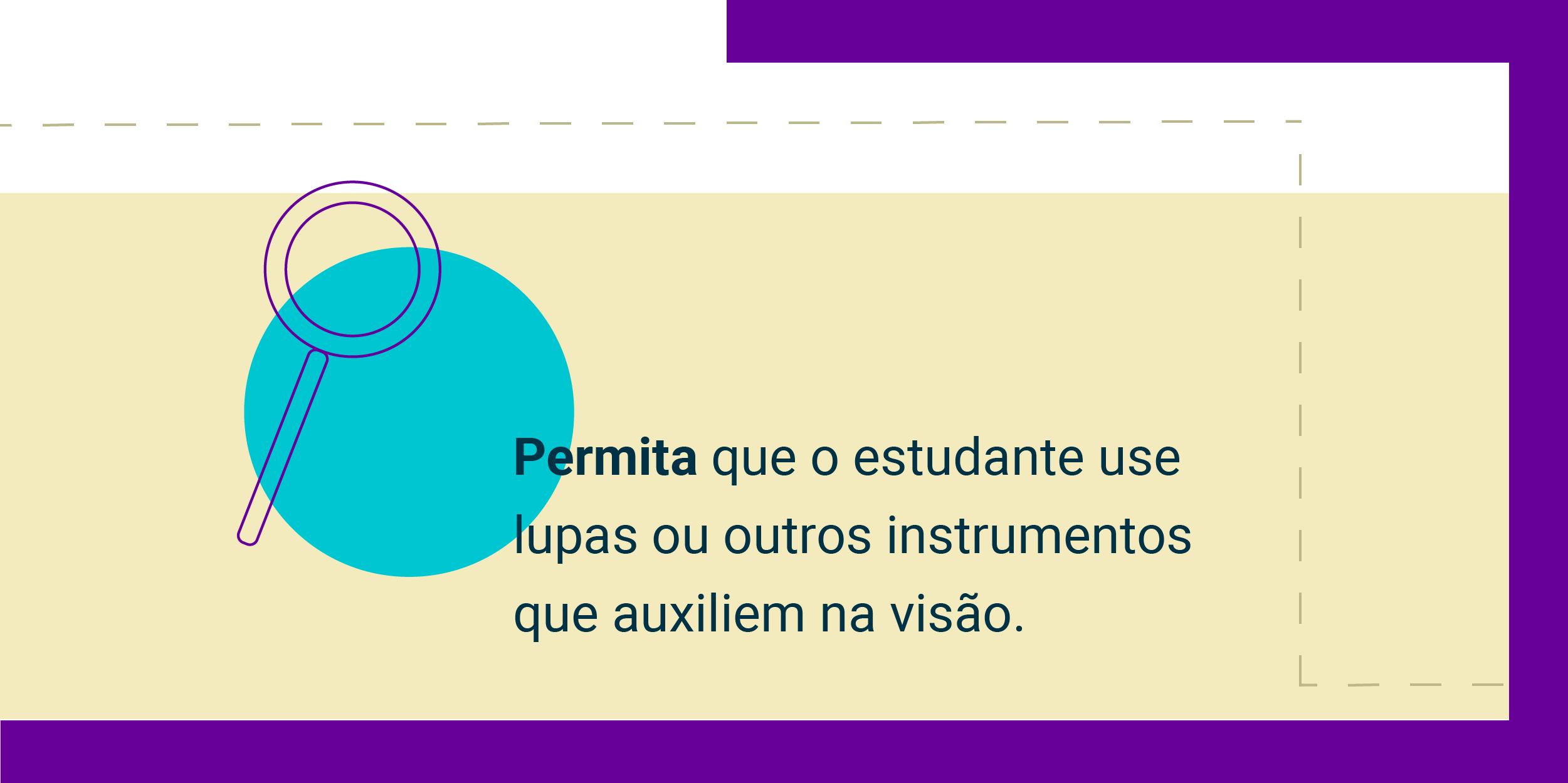 Imagem com a frase Permita que o estudante use lupas ou outros instrumentos que auxiliem na visão.