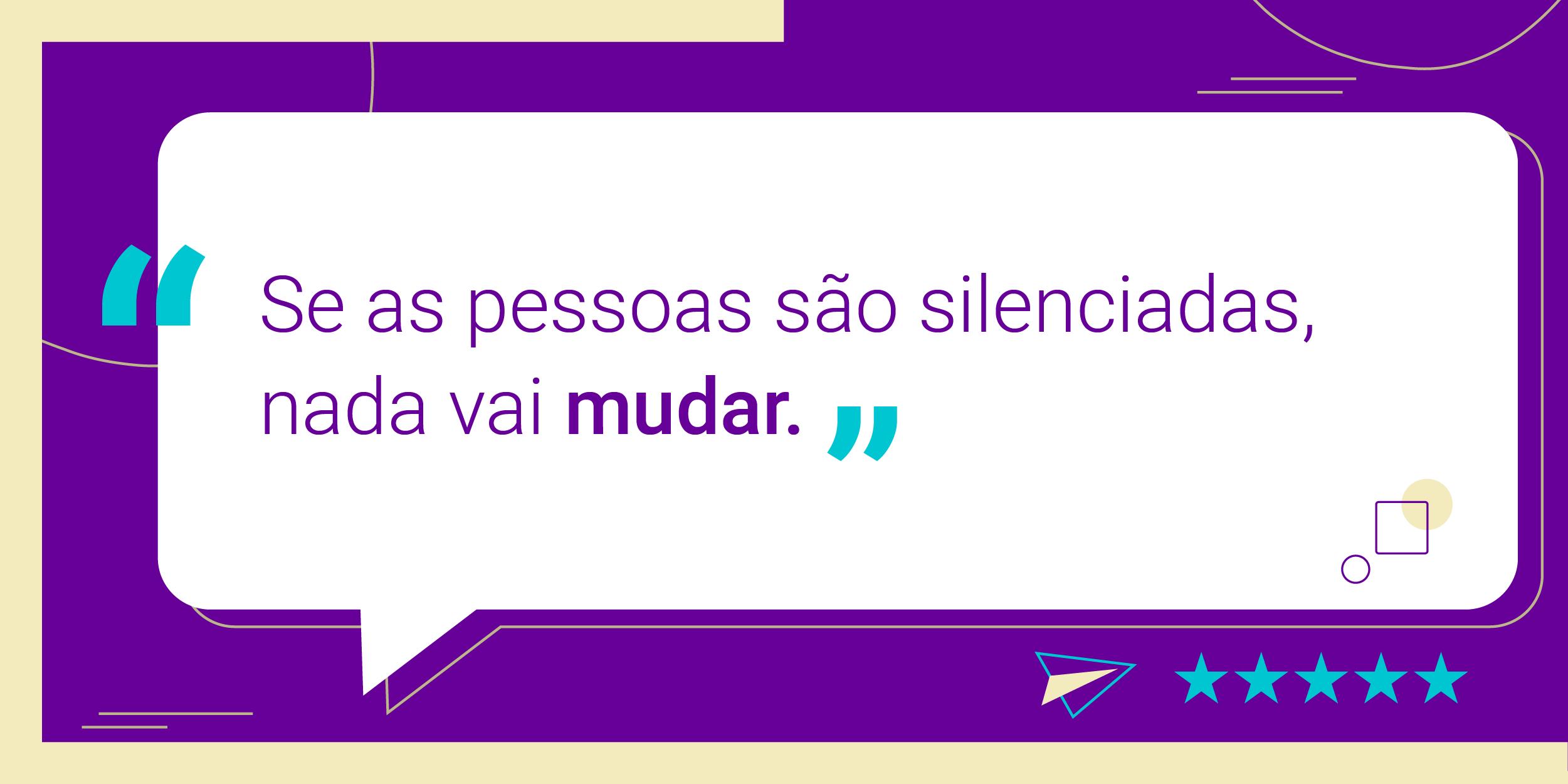 """Imagem com a frase """"Se as pessoas são silenciadas, nada vai mudar."""