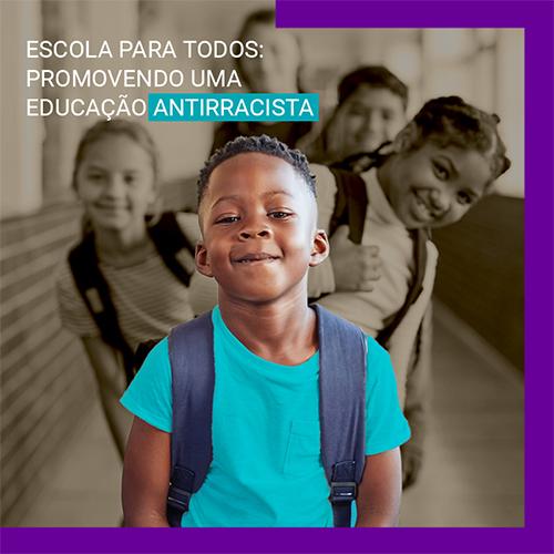 capa da publicação escola para todos, promovendo uma educação antirracista, mostra uma criança negra em destaque, com uma mochila nas costas