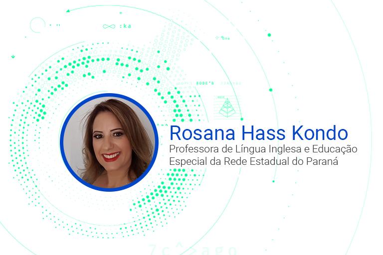 Rosana Hass Kondo Professora de Língua Inglesa e Educação Especial da Rede Estadual do Paraná
