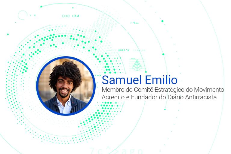 Samuel Emilio Membro do Comitê Estratégico do Movimento Acredito e Fundador do Diário Antirracista